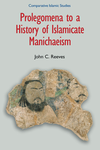 Prolegomena to a History of Islamicate Manichaeism