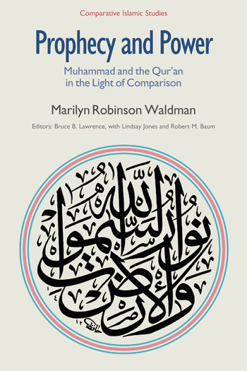 Prophecy and Power Muhammad and the Qur'an in the Light of Comparison